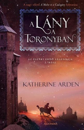 Katherine Arden: A lány a toronyban