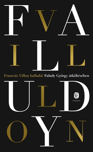 François Villon balladái Faludy György átköltésében · François ...