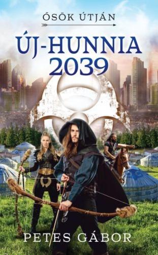 Petes Gábor: Új-Hunnia 2039 – Ősök útján