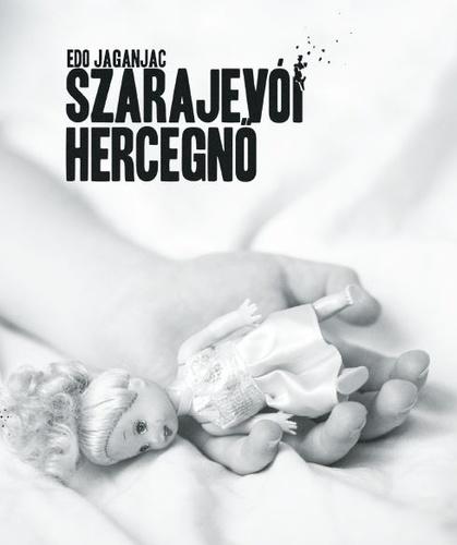 Szarajevói hercegnő · Edo Jaganjac · Könyv · Moly