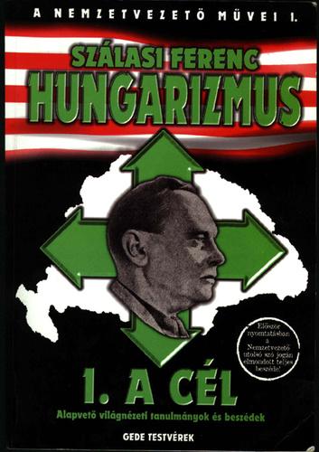 hungarista idézetek Hungarizmus – 1. A Cél · Szálasi Ferenc · Könyv · Moly