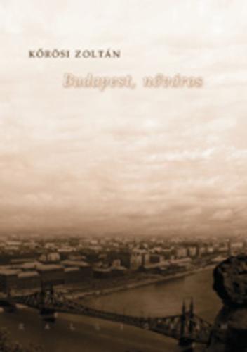 idézetek budapestről Budapest, nőváros · Kőrösi Zoltán · Könyv · Moly