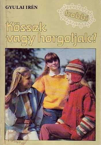d64e9b8f7fe5 Kössek vagy horgoljak? · Gyulai Irén · Könyv · Moly