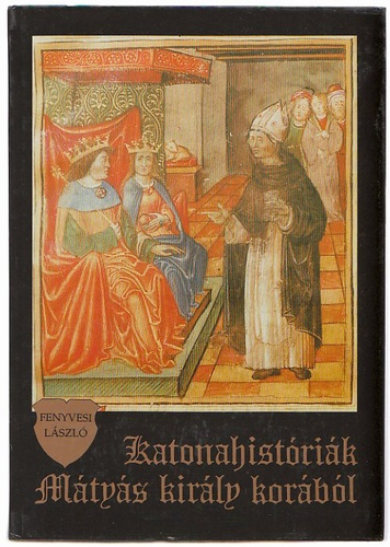 Katonahistóriák Mátyás király korából