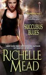 Richelle Mead: Succubus Blues