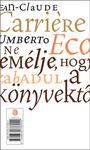 Jean-Claude Carrière – Umberto Eco: Ne remélje, hogy megszabadul a könyvektől