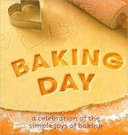 Baking Day – A Celebration of the Simple Joys of Baking
