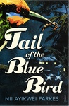 Nii Ayikwei Parkes: Tail of the Blue Bird
