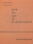 L. T. András – M. Murvai: How to say it in Hungarian