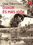 Olga Tokarczuk: Őskor és más idők