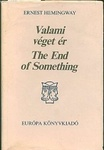 Ernest Hemingway: Valami véget ér / The end of something