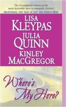 Lisa Kleypas – Julia Quinn – Kinley MacGregor: Where's My Hero?