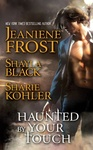 Jeaniene Frost – Shayla Black – Sharie Kohler: Haunted by Your Touch