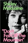 Shirley MacLaine: Don't fall off the mountain