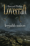 H. P. Lovecraft: Howard Phillips Lovecraft legjobb művei