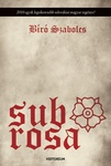 Bíró Szabolcs: Sub Rosa