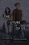 Jay Asher – Carolyn Mackler: The Future of Us