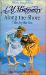 L. M. Montgomery: Along the Shore