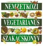 Nemzetközi vegetáriánus szakácskönyv A vegetáriánus konyha világa egy kötetben