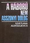 Szvetlana Alekszijevics: A háború nem asszonyi dolog