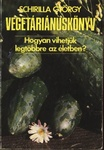 Schirilla György Vegetáriánuskönyv Hogyan vihetjük legtöbbre az életben?