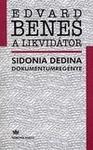 Sidonia Dedina: Edvard Beneš, a likvidátor – Sidonia Dedina dokumentumregénye