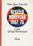 Kepes Ágnes – Szász Eta – Hoványi János (szerk.): Beszélő könyvtár 1967-75