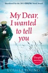 Louisa Young: My Dear I Wanted to Tell You