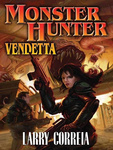 Larry Correia: Monster Hunter Vendetta