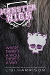 Lisi Harrison: Monster High 3. – Where There's a Wolf, There's a Way