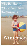 Jeanette Winterson: Why Be Happy When You Could Be Normal?