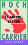 Roch Carrier: La Guerre, Yes Sir!