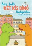 Berg Judit: Két kis dínó Budapesten