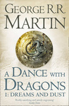George R. R. Martin: A Dance With Dragons: Dreams and Dust