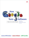 James A. Whittaker – Jason Arbon – Jeff Carollo: How Google Tests Software