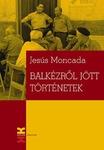 Jesús Moncada: Balkézről jött történetek