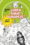 Böszörményi Gyula: Lúzer Rádió, Budapest!