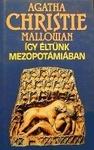 Agatha Christie Mallowan: Így éltünk Mezopotámiában