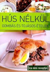 Tábori Ilona Hús nélkül Gombás és tojásos ételek