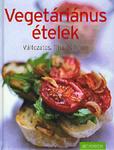 Vegetáriánus ételek - Változatos, friss és finom