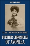 Lucy Maud Montgomery: Further Chronicles of Avonlea