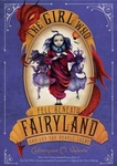 Catherynne M. Valente: The Girl Who Fell Beneath Fairyland and Led the Revels There
