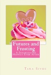 Tara Sivec: Futures and Frosting