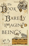 Caspar Henderson: The Book of Barely Imagined Beings