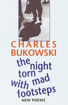 Charles Bukowski: The Night Torn Mad With Footsteps