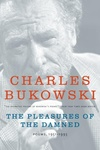 Charles Bukowski: The Pleasures of the Damned