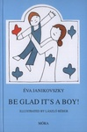 Éva Janikovszky: Be Glad It's a Boy