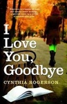 Cynthia Rogerson: I Love You, Goodbye