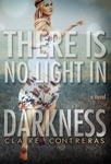 Claire Contreras: There is No Light in Darkness