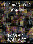 Edgar Wallace: The Man Who Knew